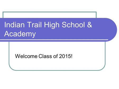 Indian Trail High School & Academy Welcome Class of 2015!