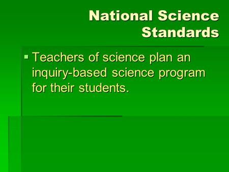 National Science Standards  Teachers of science plan an inquiry-based science program for their students.
