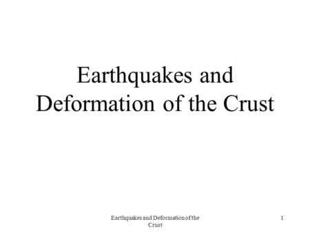 Earthquakes and Deformation of the Crust 1. 2 Deformation of the Crust Stress –Force that causes pressure in the rocks of the earth's crust Strain –Change.