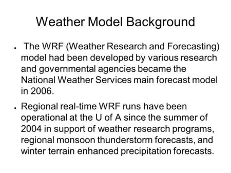 Weather Model Background ● The WRF (Weather Research and Forecasting) model had been developed by various research and governmental agencies became the.