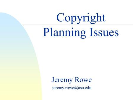 Jeremy Rowe Copyright Planning Issues.