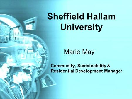 Sheffield Hallam University Marie May Community, Sustainability & Residential Development Manager.