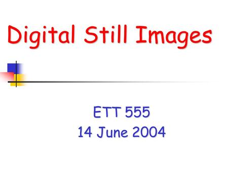 Digital Still Images ETT 555 14 June 2004. Multimedia Assets Still Images Audio Video.