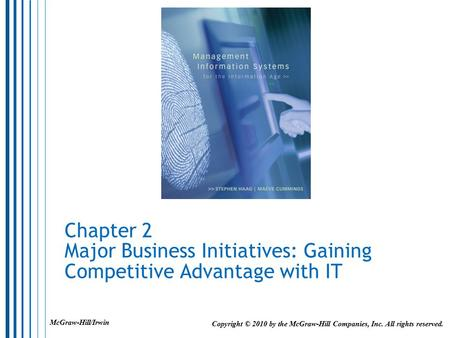 Chapter 2 Major Business Initiatives: Gaining Competitive Advantage with IT Copyright © 2010 by the McGraw-Hill Companies, Inc. All rights reserved. McGraw-Hill/Irwin.