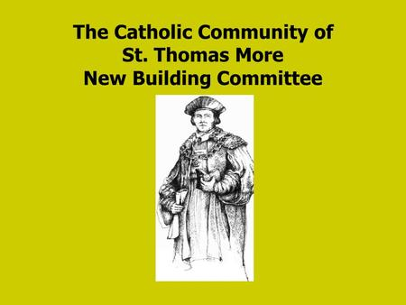 The Catholic Community of St. Thomas More New Building Committee.