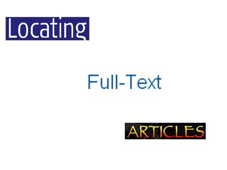 To locate the full text of your article... you need to know how to read a citation to a periodical article.