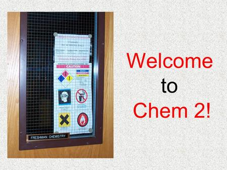 Welcome to Chem 2!. Room 201 Fire Alarms Located Near Doors.