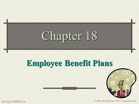 © 2004 The McGraw-Hill Companies, Inc. McGraw-Hill/Irwin Chapter 18 Employee Benefit Plans.