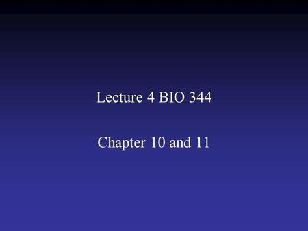 Lecture 4 BIO 344 Chapter 10 and 11.