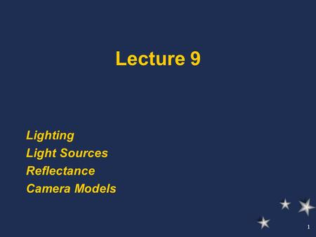 1 Lecture 9 Lighting Light Sources Reflectance Camera Models.