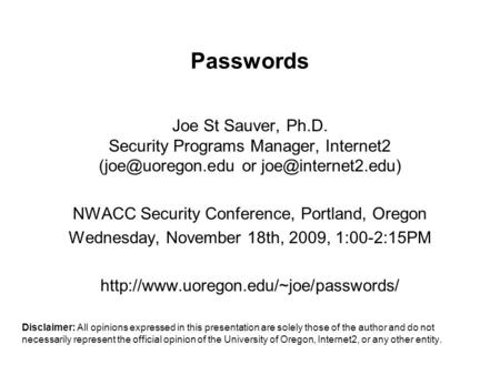 Passwords Joe St Sauver, Ph.D. Security Programs Manager, Internet2 <strong>or</strong> NWACC Security Conference, Portland, Oregon.