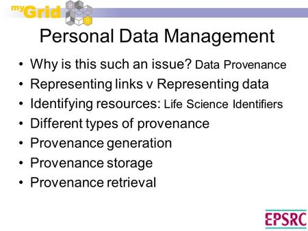 Personal Data Management Why is this such an issue? Data Provenance Representing links v Representing data Identifying resources: Life Science Identifiers.