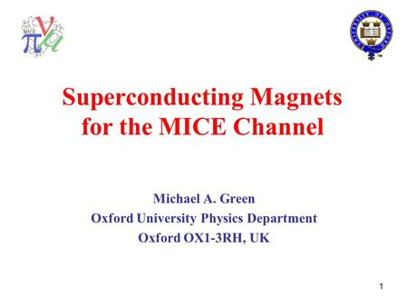 1 Superconducting Magnets for the MICE Channel Michael A. Green Oxford University Physics Department Oxford OX1-3RH, UK.