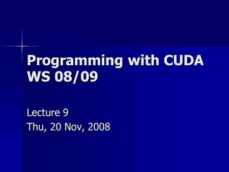 Programming with CUDA WS 08/09 Lecture 9 Thu, 20 Nov, 2008.