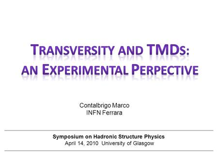Contalbrigo Marco INFN Ferrara Symposium on Hadronic Structure Physics April 14, 2010 University of Glasgow.