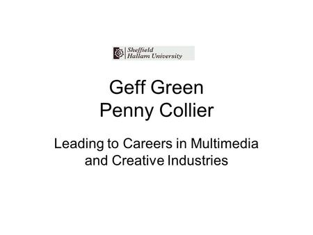 Geff Green Penny Collier Leading to Careers in Multimedia and Creative Industries.