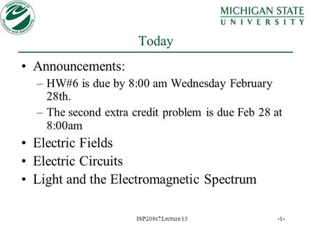 ISP209s7 Lecture 13 -1- Today Announcements: –HW#6 is due by 8:00 am Wednesday February 28th. –The second extra credit problem is due Feb 28 at 8:00am.