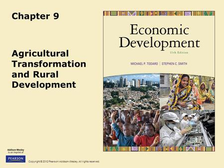 Copyright © 2012 Pearson Addison-Wesley. All rights reserved. Chapter 9 Agricultural Transformation and Rural Development.