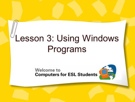 Lesson 3: Using Windows Programs. 2 Concept 3.1 Common Features in Programs A program is a set of directions that tell the computer what to do –Different.