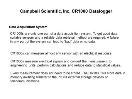 CR1000s are only one part of a data acquisition system. To get good data, suitable sensors and a reliable data retrieval method are required. A failure.