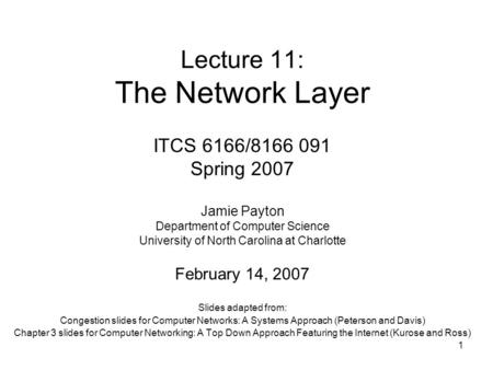 1 Lecture 11: The Network Layer Slides adapted from: Congestion slides for Computer Networks: A Systems Approach (Peterson and Davis) Chapter 3 slides.