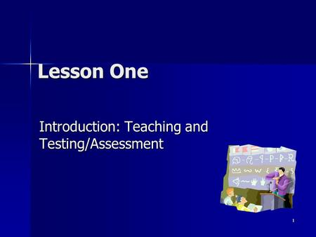 1 Lesson One Introduction: Teaching and Testing/Assessment.