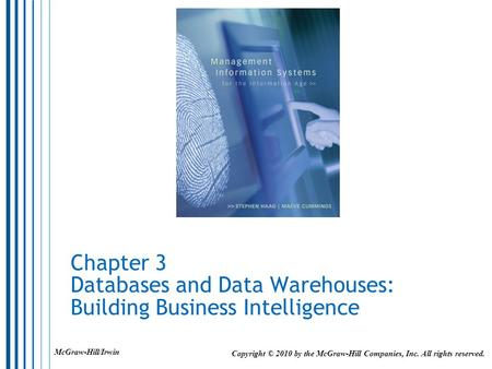Chapter 3 Databases and Data Warehouses: Building Business Intelligence Copyright © 2010 by the McGraw-Hill Companies, Inc. All rights reserved. McGraw-Hill/Irwin.