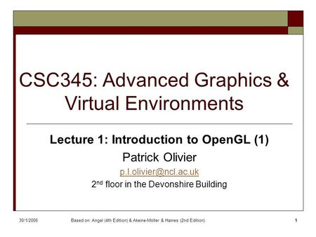 30/1/2006Based on: Angel (4th Edition) & Akeine-Möller & Haines (2nd Edition)1 CSC345: Advanced Graphics & Virtual Environments Lecture 1: Introduction.