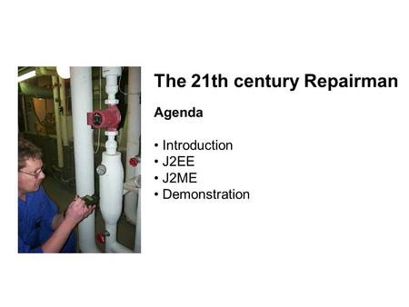 The 21th century Repairman Agenda Introduction J2EE J2ME Demonstration.