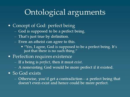 Ontological arguments Concept of God: perfect being –God is supposed to be a perfect being. –That's just true by definition. –Even an atheist can agree.