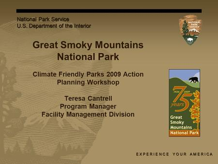 Great Smoky Mountains National Park Climate Friendly Parks 2009 Action Planning Workshop Teresa Cantrell Program Manager Facility Management Division E.