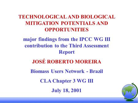 TECHNOLOGICAL AND BIOLOGICAL MITIGATION POTENTIALS AND OPPORTUNITIES major findings from the IPCC WG III contribution to the Third Assessment Report JOSÉ.