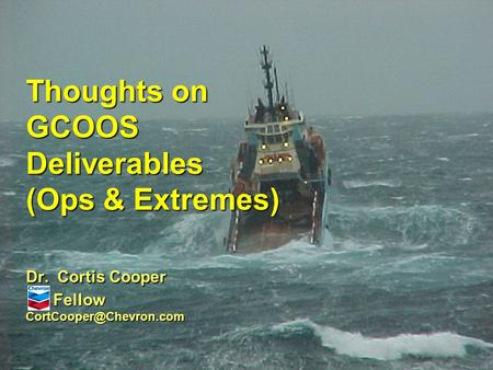 Thoughts on GCOOS Deliverables (Ops & Extremes) Dr. Cortis Cooper Fellow