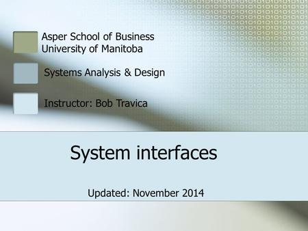 Asper School of Business University of Manitoba Systems Analysis & Design Instructor: Bob Travica System interfaces Updated: November 2014.