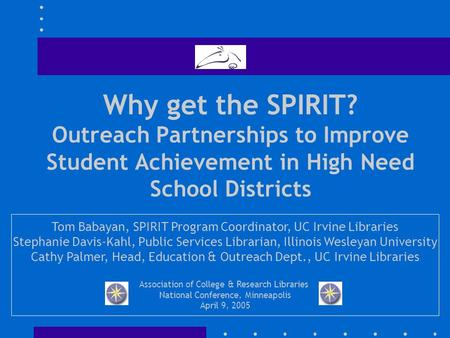Why get the SPIRIT? Outreach Partnerships to Improve Student Achievement in High Need School Districts Tom Babayan, SPIRIT Program Coordinator, UC Irvine.