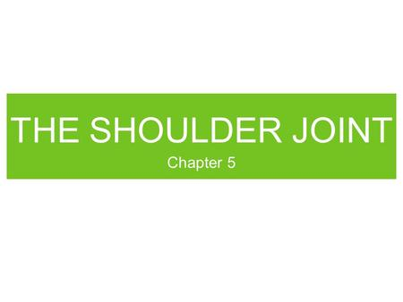 THE SHOULDER JOINT Chapter 5. Scapula Humerus Bones.