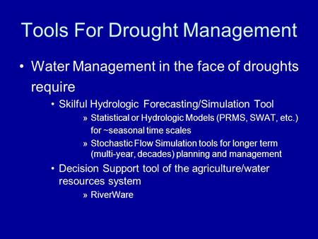Tools For Drought Management Water Management in the face of droughts require Skilful Hydrologic Forecasting/Simulation Tool »Statistical or Hydrologic.
