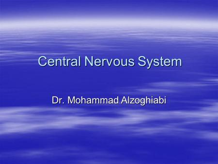 Central Nervous System Dr. Mohammad Alzoghiabi. Organization of the Nervous System  Central nervous system 1.Brain 2.Spinal cord  Peripheral nervous.