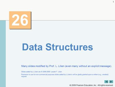  2009 Pearson Education, Inc. All rights reserved. 1 26 Data Structures Many slides modified by Prof. L. Lilien (even many without an explicit message).