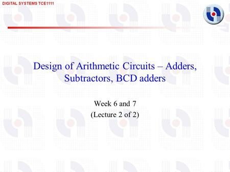 Design of Arithmetic Circuits – Adders, Subtractors, BCD adders