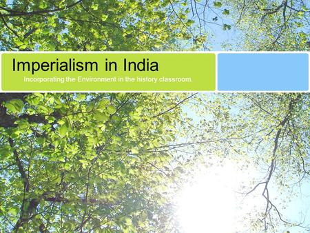 Imperialism in India Incorporating the Environment in the <strong>history</strong> classroom.