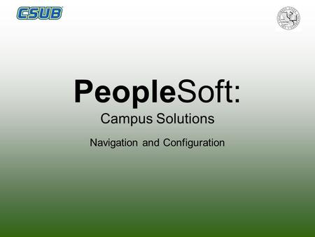 PeopleSoft: Campus Solutions Navigation and Configuration.