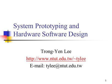 1 System Prototyping and Hardware Software Design Trong-Yen Lee