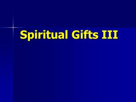 Spiritual Gifts III. Rom 12:6-8 I Cor 12:4-