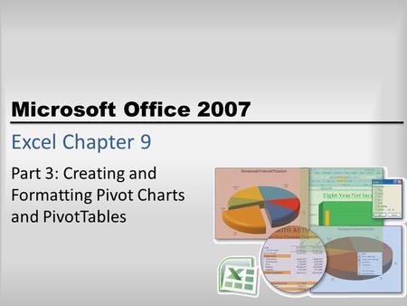 Microsoft Office 2007 Excel Chapter 9 Part 3: Creating and Formatting Pivot Charts and PivotTables.