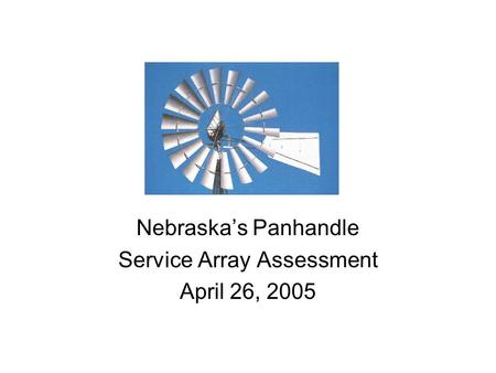 Nebraska's Panhandle Service Array Assessment April 26, 2005.
