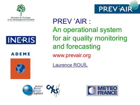 PREV 'AIR : An operational system for air quality monitoring and forecasting www.prevair.org Laurence ROUÏL.