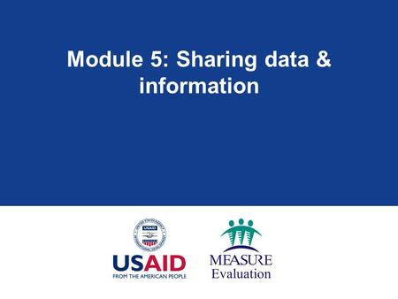 Module 5: Sharing data & information. Module 5: Learning objectives  Understand the importance of information feedback in program improvement and management.