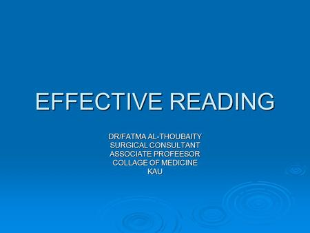 EFFECTIVE READING DR/FATMA AL-THOUBAITY SURGICAL CONSULTANT ASSOCIATE PROFEESOR COLLAGE OF MEDICINE KAU.