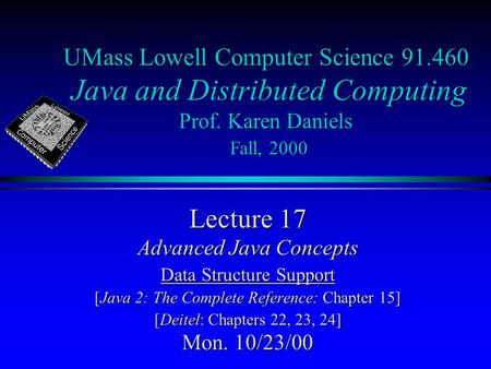 UMass Lowell Computer Science 91.460 Java and Distributed Computing Prof. Karen Daniels Fall, 2000 Lecture 17 Advanced Java Concepts Data Structure Support.